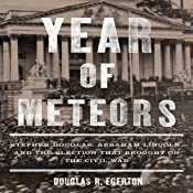 Year of Meteors: Stephen Douglas, Abraham Lincoln, and the Election that Brought on the Civil War | [Douglas R. Egerton]