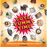Cute Yummy Time: 70 Recipes for the Cutest Food You'll Ever Eat ~ La Carmina