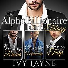 The Alpha Billionaire Club Trilogy: The Wedding Rescue, The Courtship Maneuver, & The Temptation Trap | Livre audio Auteur(s) : Ivy Layne Narrateur(s) : Madison Coyle