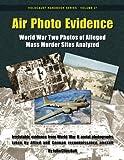 Air Photo Evidence: World War Two Photos of Alleged Mass Murder Sites Analyzed (Holocaust Handbooks) (Volume 27)