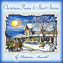 Christmas Poems and Short Stories: Christmas Treasury, Book 1 Audiobook by Patricia Arnold, Lisa Arnold Narrated by Carol Marino