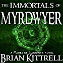 The Immortals of Myrdwyer: A Mages of Bloodmyr Novel, Book 3 Audiobook by Brian Kittrell Narrated by Justin D. Torres