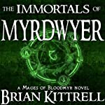The Immortals of Myrdwyer: A Mages of Bloodmyr Novel, Book 3 (       UNABRIDGED) by Brian Kittrell Narrated by Justin D. Torres