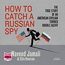How to Catch a Russian Spy (       UNABRIDGED) by Naveed Jamali, Ellis Henican Narrated by William Hope