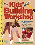 The Kids Building Workshop: 15 Woodworking Projects for Kids and Parents to Build Together