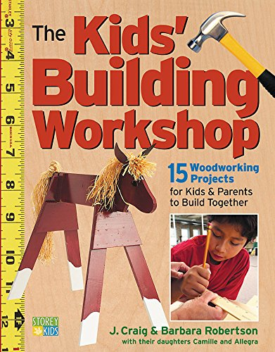 The Kids' Building Workshop: 15 Woodworking Projects for Kids and Parents to Build Together (Building Projects compare prices)