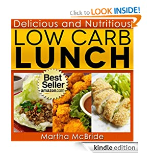 Free Kindle Book: Delicious and Nutritious Low Carb Lunches (The Low Carb Cookbook), by Martha McBride. Publisher: Platinum Publishing (June 26, 2012)