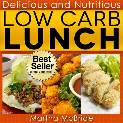 Delicious and Nutritious Low Carb Lunches: Quick and Easy Recipes for Weight Loss (The Low Carb Cookbook)