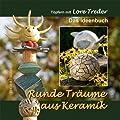 Runde Tr�ume aus Keramik: T�pfern mit Lore Treder | Das Ideenbuch