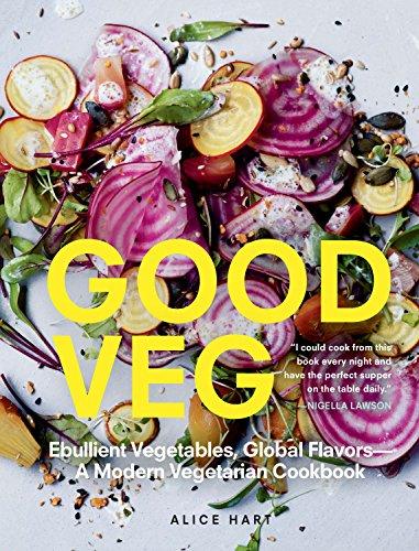 Good Veg: Ebullient Vegetables, Global Flavors-A Modern Vegetarian Cookbook