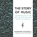 The Story of Music: From Babylon to the Beatles: How Music Has Shaped Civilization Audiobook by Howard Goodall Narrated by Simon Vance