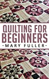 Quilting for Beginners: Learning This Age Old Crafting Tradition Is Easy.