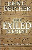 The Exiled Element: A James Becker Thriller (Volume 4)