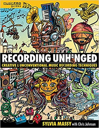Recording Unhinged: Creative and Unconventional Music Recording Techniques Bk/online media