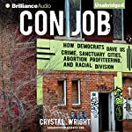 Con Job: How Democrats Gave Us Crime, Sanctuary Cities, Abortion Profiteering, and Racial Division | Crystal Wright