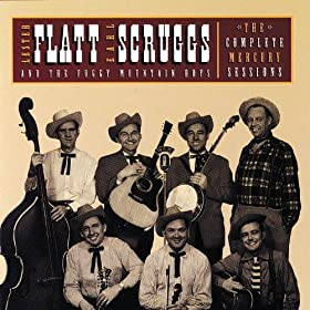 The Complete Mercury Sessions: Lester Flatt & Earl Scruggs & The Foggy Mountain Boys