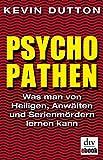 Psychopathen: Was man von Heiligen, Anw�lten und Serienm�rdern lernen kann