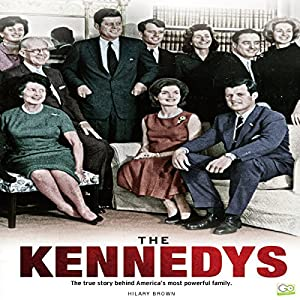 The Kennedys: The True Story Behind America's Most Powerful Family Audiobook