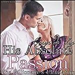 His Absolute Passion: The Billionaire's Ultimatum: A BDSM Erotic Romance, Part 8 | Cerys du Lys