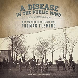 A Disease in the Public Mind: A New Understanding of Why We Fought the Civil War | [Thomas Fleming]