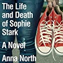 The Life and Death of Sophie Stark (       UNABRIDGED) by Anna North Narrated by Amanda Dolan, Roger Wayne