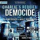 Democide: Charlie's Requiem, Book 1 Hörbuch von A. American, Walt Browning Gesprochen von: Duke Fontaine