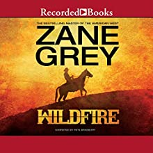 Wildfire (       UNABRIDGED) by Zane Grey Narrated by Pete Bradbury