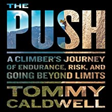 The Push: A Climber's Journey of Endurance, Risk, and Going Beyond Limits Audiobook by Tommy Caldwell Narrated by Johnathan McClain