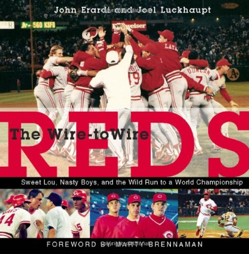 The Wire-to-Wire Reds: Sweet Lou, Nasty Boys, and the Wild Run to a World Championship: John Erardi, Joel Luckhaupt, Marty Brennaman: 9781578604654: Amazon.com: Books