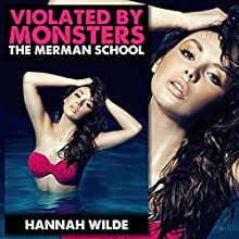 Violated by Monsters: The Merman School (       UNABRIDGED) by Hannah Wilde Narrated by Hannah Wilde
