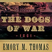 The Dogs of War: 1861 | [Emory M. Thomas]