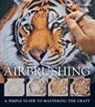 Art of Airbrushing, The: A Simple Gui...