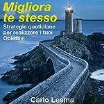 Migliora te stesso: Strategie quotidiane per realizzare i tuoi obiettivi | Carlo Lesma