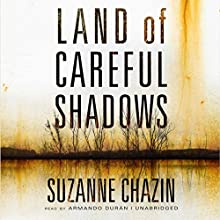 Land of Careful Shadows (       UNABRIDGED) by Suzanne Chazin Narrated by Armando Durán