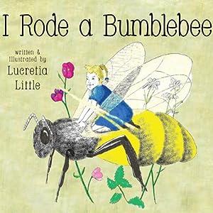 I Rode A Bumblebee | [Lucretia Little]