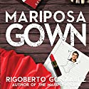 Mariposa Gown Audiobook by Rigoberto Gonzalez Narrated by Maxwell Glick