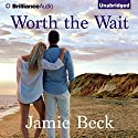 Worth the Wait Audiobook by Jamie Beck Narrated by Kate Rudd