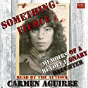 Something Fierce: Memoirs of a Revolutionary Daughter (       UNABRIDGED) by Carmen Aguirre Narrated by Carmen Aguirre