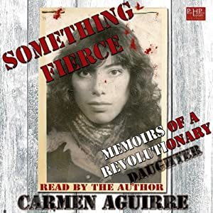 Something Fierce: Memoirs of a Revolutionary Daughter | [Carmen Aguirre]