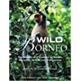 Wild Borneo: The Wildlife and Scenery of Sabah, Sarawak, Brunei and Kalimantan