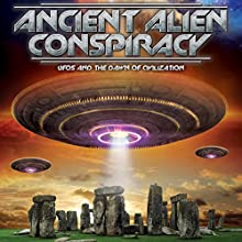 Ancient Alien Conspiracy: UFOs and the Dawn of Civilization Radio/TV Program by  BayView Entertainment Narrated by Jim Marrs, Philip Coppens