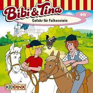 Gefahr für Falkenstein (Bibi und Tina 40) Hörspiel