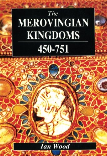 The Merovingian Kingdoms 450 - 751