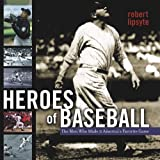 Heroes of Baseball: The Men Who Made It Americas Favorite Game