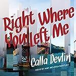 Right Where You Left Me | Calla Devlin
