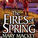 The Fires of Spring: The EarthSong Trilogy, Book 3 (       UNABRIDGED) by Mary Mackey Narrated by Abby Craden