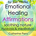 Emotional Healing Positive Affirmations: Move on from the Past with Soothing Nature Hypnosis & Meditation Audiobook by Joel Thielke Narrated by Catherine Perry