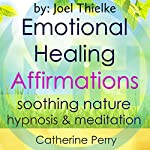Emotional Healing Positive Affirmations: Move on from the Past with Soothing Nature Hypnosis & Meditation | Joel Thielke