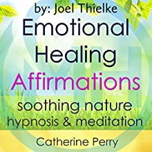 Emotional Healing Positive Affirmations: Move on from the Past with Soothing Nature Hypnosis & Meditation | Livre audio Auteur(s) : Joel Thielke Narrateur(s) : Catherine Perry
