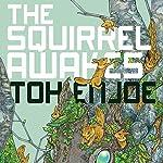 The Squirrel Awakes | Toh EnJoe,Matt Treyvaud - translator